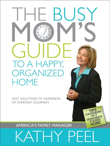 Busy Mom's Guide To A Happy, Organized Home, The By Kathy Peel