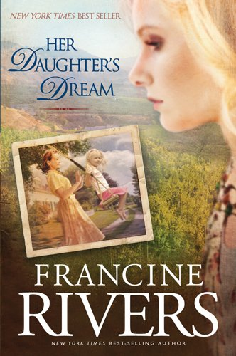 Her Daughter's Dream (Marta's Legacy) By Francine Rivers