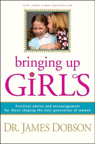 Bringing Up Girls By Dr James C Dobson, PH.D.