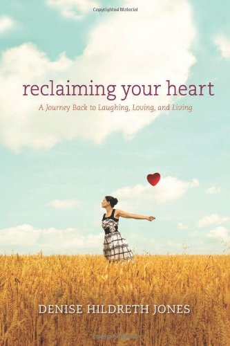 Reclaiming Your Heart By Denise Hildreth Jones
