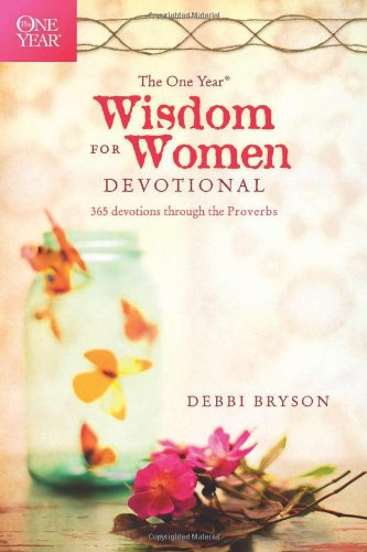 The One Year Wisdom for Women Devotional: 365 Devotions Through the Proverbs by Debbi Bryson