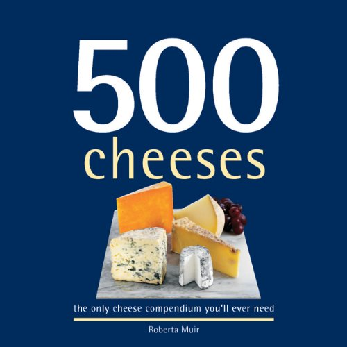 500-Cheeses-The-Only-Cheese-Compendium-Youll-Ever-Need-500-by-Muir-Roberta