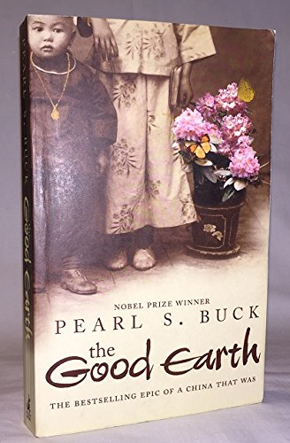 The Good Earth. The Bestselling Epic of a China That Was. By Pearl S. Buck