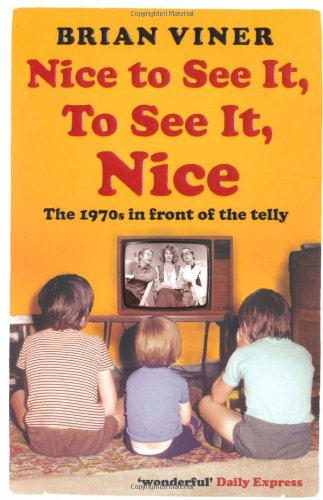 Nice to See It, To See It, Nice By Brian Viner