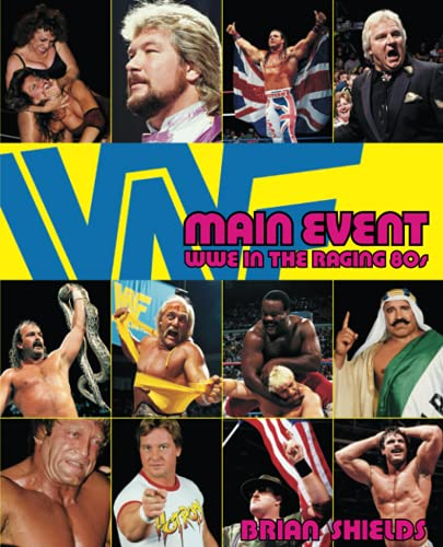 Main Event: WWE in the Raging 80s By Shields