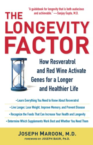 The Longevity Factor: How Resveratrol and Red Wine Activate Genes for a Longer and Healthier Life by Joseph Maroon, MD.