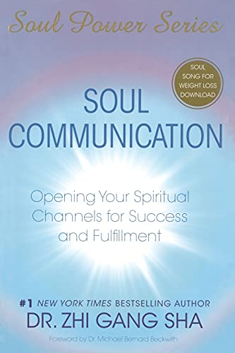 Soul Communication: Opening Your Spiritual Channels for Success and Fulfillment By Zhi Gang Sha