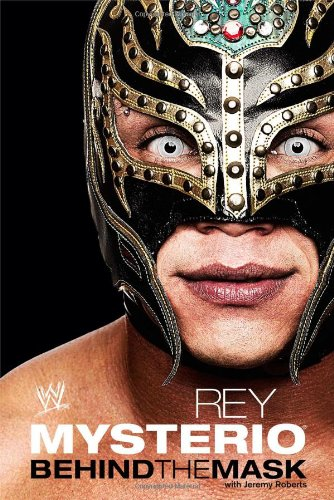 Rey Mysterio: Behind the Mask by Rey Mysterio