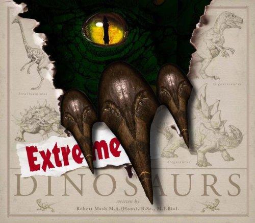 Extreme Dinosaurs By Robert Mash, M.A. B.SC. M.I.