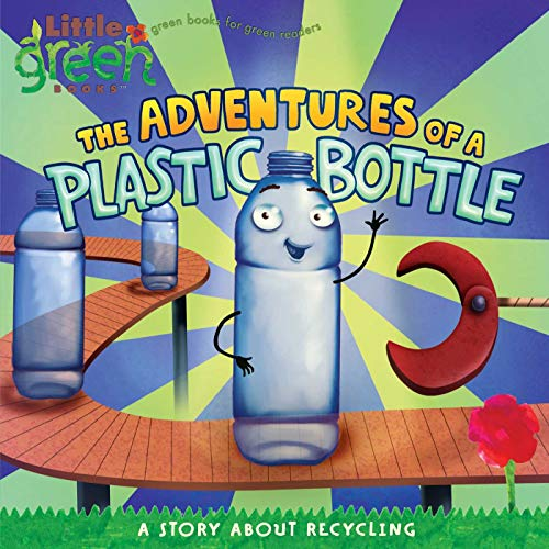 The Adventures of a Plastic Bottle By Alison Inches