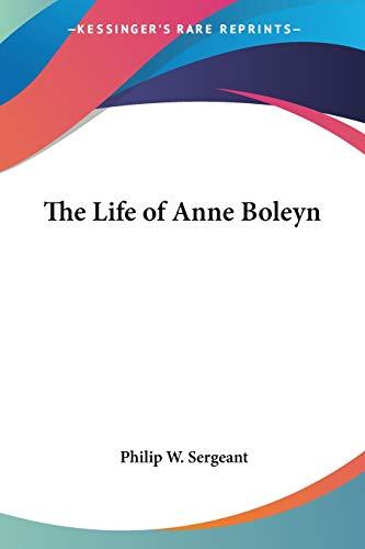 The Life of Anne Boleyn By Philip W. Sergeant