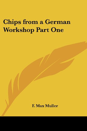 Chips from a German Workshop Part One By F. Max Muller