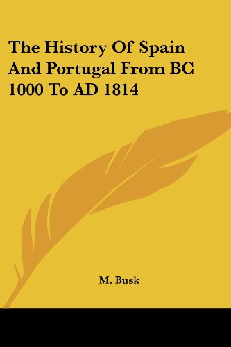 The History of Spain and Portugal from BC 1000 to AD 1814 By M Busk