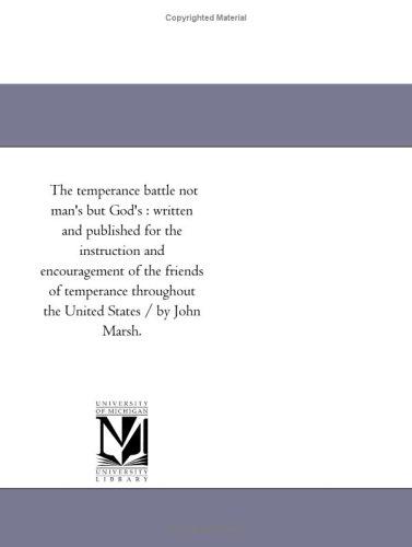 The Temperance Battle Not Man's But God's By John Marsh