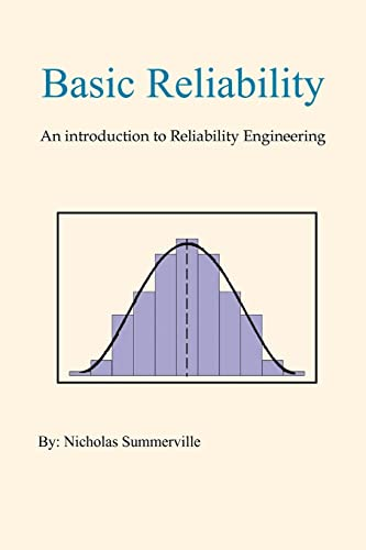 Basic Reliability: An introduction to Reliability Engineering By Nicholas Summerville