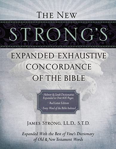 The New Strong's Expanded Exhaustive Concordance of the Bible By James Strong