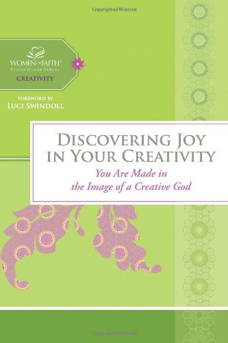 Discovering Joy in Your Creativity By Women of Faith