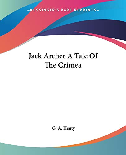 Jack Archer A Tale Of The Crimea By G. A. Henty