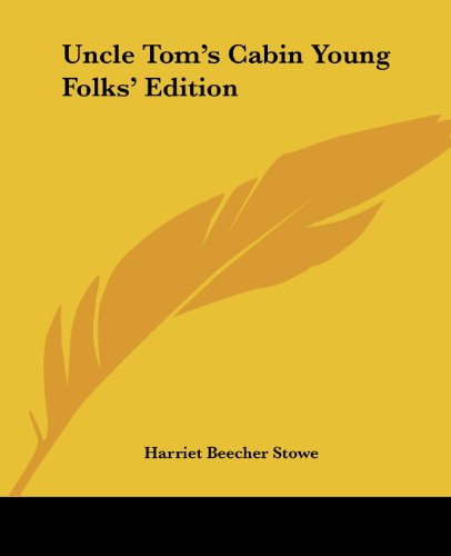 Uncle Tom's Cabin Young Folks' Edition By Harriet Beecher Stowe