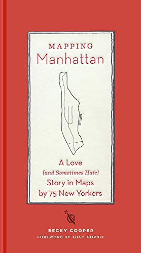 Mapping Manhattan: A Love (and Sometimes Hate) Story in Maps by 75 New Yorkers By Becky Cooper