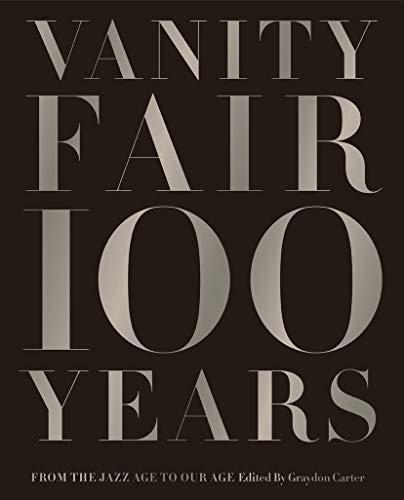 Vanity Fair 100 Years By Graydon Carter