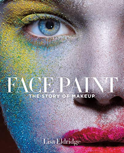 Face Paint:The Story of Makeup By Lisa Eldridge