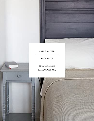 Simple Matters: Living with Less and Ending Up with More By Erin Boyle
