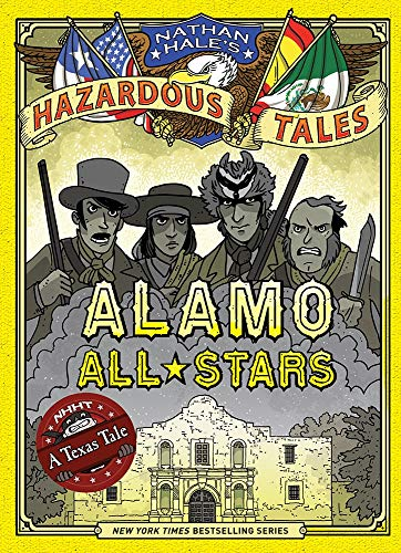 Alamo All-Stars (Nathan Hale's Hazardous Tales #6) By Nathan Hale