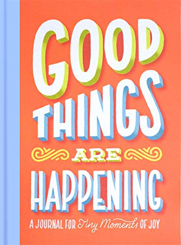 Good Things Are Happening (Guided Journal): A Journal for Tiny Moments of Joy By Lauren Hom