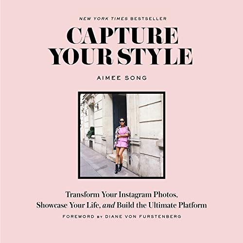 Capture Your Style: Transform Your Instagram Images, Showcase Your Life, and Build the Ultimate Platform By Aimee Song
