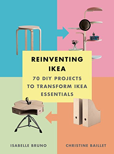 Reinventing Ikea: 70 DIY Projects to Transform Ikea Essentials: 70 DIY Projects to Transform Ikea Essentials by Isabelle Bruno