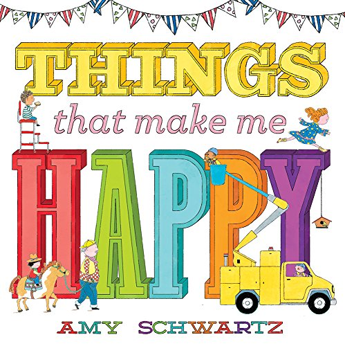 Things That Make Me Happy By Amy Schwartz