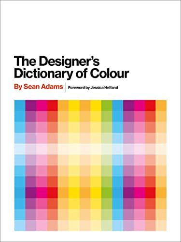 The Designer's Dictionary of Colour By Sean Adams