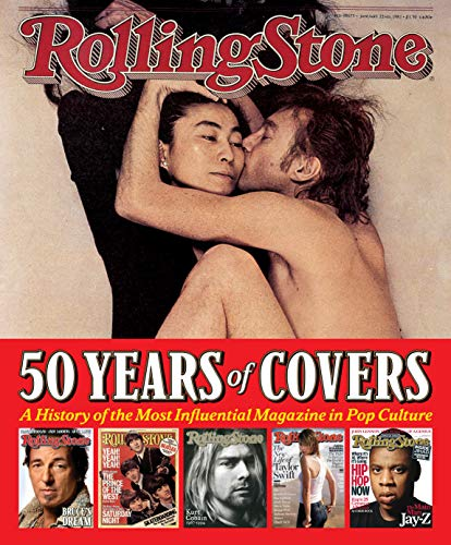 Rolling Stone 50 Years of Covers: A History of the Most Influential Magazine in Pop Culture By Jann S. Wenner