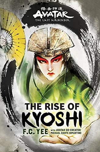 Avatar, The Last Airbender: The Rise of Kyoshi (The Kyoshi Novels Book 1) von F. C. Yee