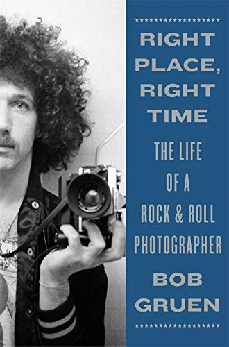 Right Place, Right Time By Bob Gruen