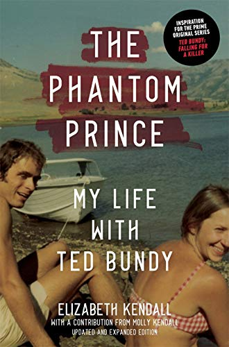 The Phantom Prince: My Life with Ted Bundy, Updated and Expanded Edition By Elizabeth Kendall