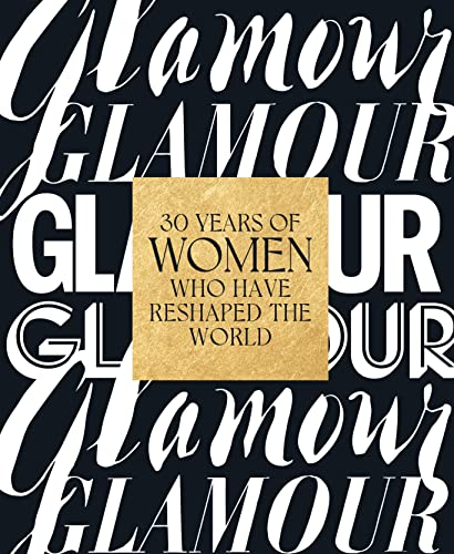 Glamour: 30 Years of Women Who Have Reshaped the World By Glamour Magazine