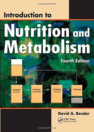 Introduction to Nutrition and Metabolism, Fourth Edition By David A. Bender (Emeritus Professor, University College London, UK)