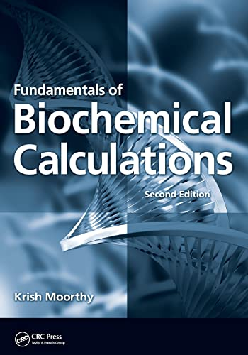 Fundamentals of Biochemical Calculations By Krish Moorthy (Formerly of RMIT University, Melbourne, Australia)