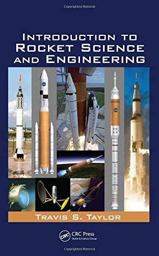 Introduction to Rocket Science and Engineering By Travis S. Taylor (Author and Consultant, Huntsville, Alabama USA)