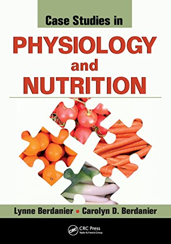 Case Studies in Physiology and Nutrition By Lynne Berdanier (University of North Georgia, Gainesville, USA)