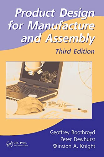 Product Design for Manufacture and Assembly By Geoffrey Boothroyd (Boothroyd Dewhurst Inc., Wakefield, Rhode Island, USA)