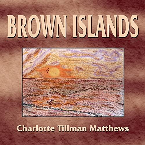 Brown Islands By Charlotte , Tillman Matthews