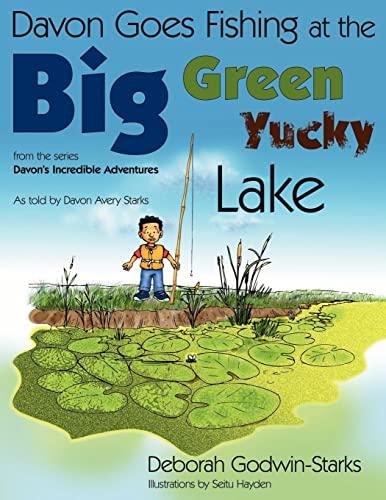 Davon Goes Fishing at the Big Green Yucky Lake By Deborah Godwin-Starks