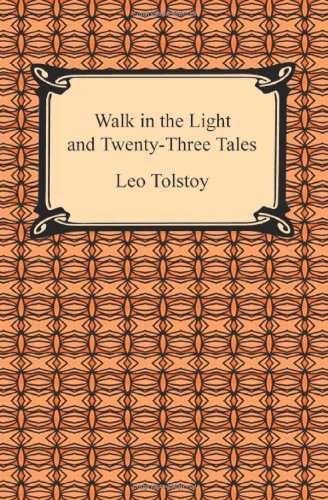 Walk in the Light and Twenty-Three Tales By Leo Tolstoy