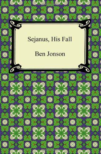 Sejanus, His Fall By Ben Jonson