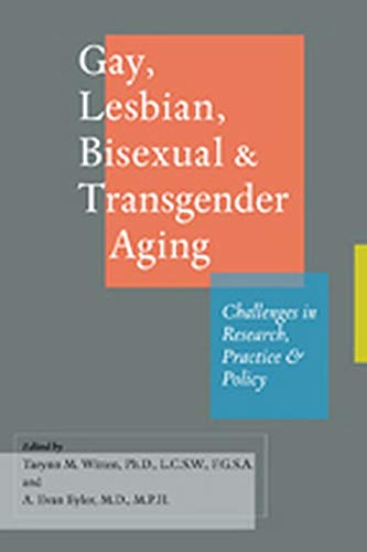 Gay, Lesbian, Bisexual, and Transgender Aging By Edited by Tarynn M. Witten