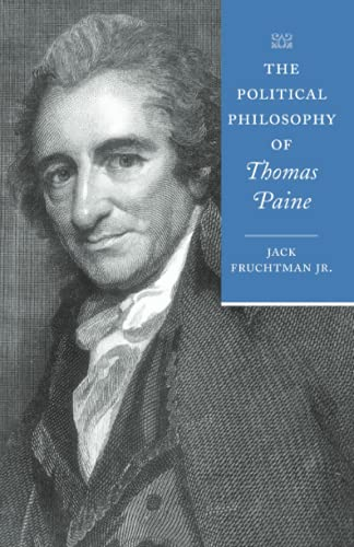 The Political Philosophy of Thomas Paine By Jack Fruchtman, Jr. (Professor of Political Science, Towson University)