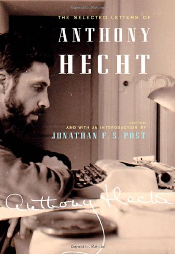 The Selected Letters of Anthony Hecht von Anthony Hecht (University Professor of English Emeritus, Georgetown University)